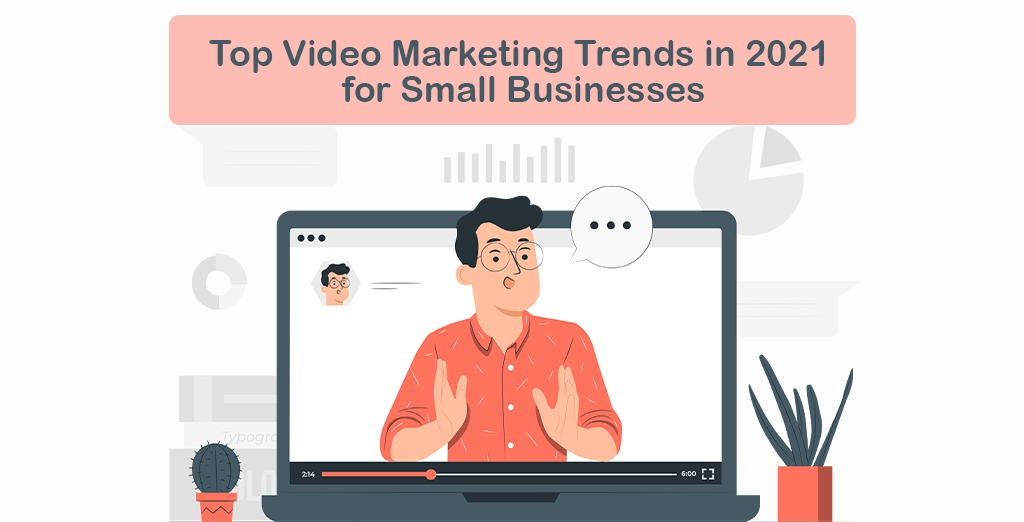 Top video marketing trends in 2021 for Small Businesses